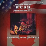 Rush, The Very Best of Rush Broadcasting Live: Rare Gems from the Vaults, Vol. 2