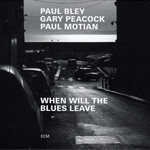 Paul Bley, Gary Peacock & Paul Motian, When Will the Blues Leave