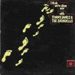 Tommy James & The Shondells, I Think We're Alone Now