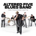 Altered Five Blues Band, Ten Thousand Watts