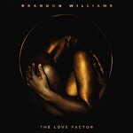 Brandon Williams, The Love Factor