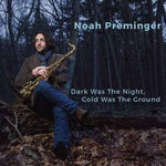 Noah Preminger, Dark Was the Night, Cold Was the Ground