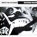 Severed Heads, Since the Accident