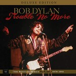 Bob Dylan, Trouble No More: The Bootleg Series, Vol. 13 / 1979-1981 (Deluxe Edition)