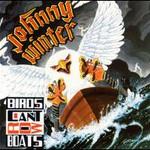 Johnny Winter, Birds Can't Row Boats