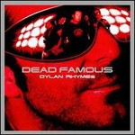 Dylan Rhymes, Dead Famous