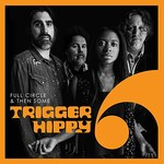 Trigger Hippy, Full Circle & Then Some