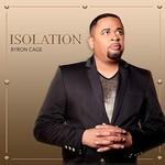 Byron Cage, Isolation