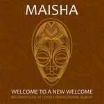 Maisha, Welcome to a New Welcome