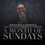 Bishop Paul S. Morton & The Full Gospel Ministry of Worship, A Month of Sundays