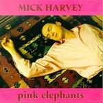 Mick Harvey, Pink Elephants