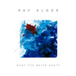 Ray Alder, What The Water Wants