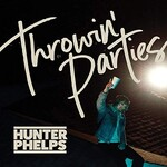 Hunter Phelps, Throwin' Parties