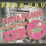 Pere Ubu, Datapanik in the Year Zero