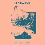 Longwave, If We Ever Live Forever