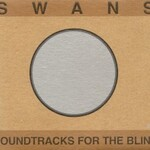 Swans, Soundtracks For The Blind mp3