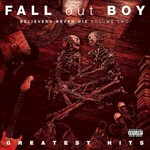 Fall Out Boy, Greatest Hits: Believers Never Die - Volume Two