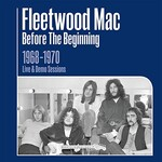 Fleetwood Mac, Before the Beginning - 1968-1970 Rare Live & Demo Sessions