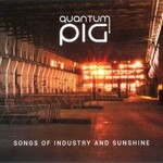 Quantum Pig, Songs of Industry and Sunshine