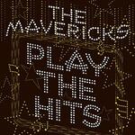 The Mavericks, Play the Hits