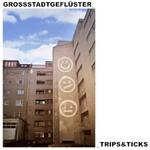 Grossstadtgefluster, Trips & Ticks