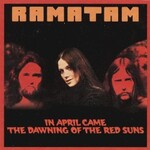 Ramatam, In April Came The Dawning Of the Red Suns