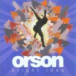 Orson, Bright Idea