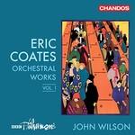 BBC Philharmonic, John Wilson, Coates: Orchestral Works, Vol. 1