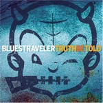 Blues Traveler, Truth Be Told