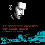 Various Artists, If You're Going To The City: A Tribute To Mose Allison