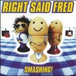 Right Said Fred, Smashing