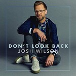 Josh Wilson, Don't Look Back