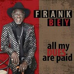 Frank Bey, All My Dues Are Paid