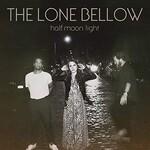 The Lone Bellow, Half Moon Light
