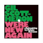 Gil Scott-Heron & Makaya McCraven, We're New Again: a Reimagining by Makaya McCraven