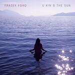 Frazey Ford, U Kin B The Sun
