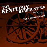 The Kentucky Headhunters, Take These Chains