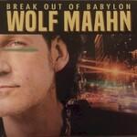 Wolf Maahn, Break out of Babylon
