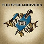 The Steeldrivers, Bad For You