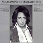 Neil Diamond, His 12 Greatest Hits