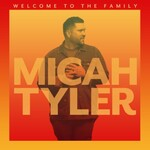 Micah Tyler, Welcome to the Family