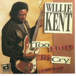 Willie Kent, Too Hurt To Cry