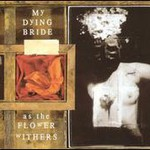 My Dying Bride, As The Flower Withers