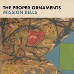 The Proper Ornaments, Mission Bells