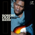 Robert Cray, That's What I Heard