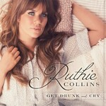 Ruthie Collins, Get Drunk and Cry