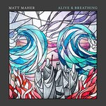Matt Maher, Alive & Breathing