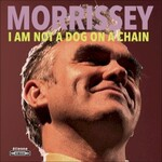 Morrissey, I Am Not a Dog on a Chain