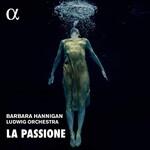 Barbara Hannigan, Ludwig Orchestra, La Passione mp3