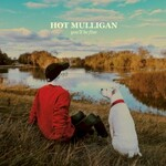 Hot Mulligan, you'll be fine
